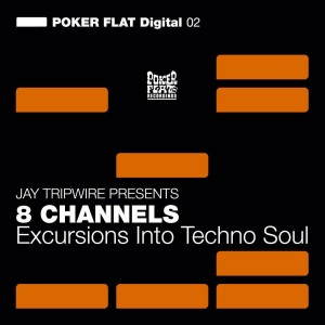 Jay Tripwire Presents 8 Channels - Excursions Into Techno Soul (2009, Poker Flat Digital)