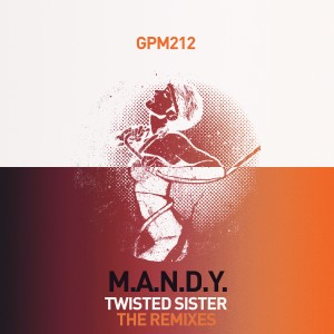 M.A.N.D.Y. - Twisted Sister Remixes