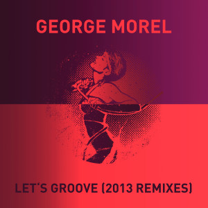 George Morel - Let's Groove (2193 Remixes)
