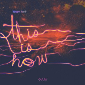 Yotam Avni - This Is How