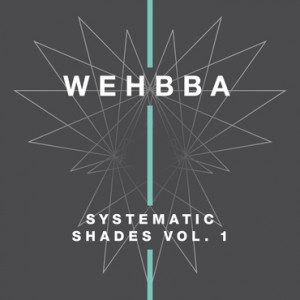 Wehbba - Systematic Shades Vol. 1