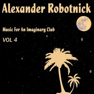 Alexander Robotnick - Music For An Imaginary Club 4