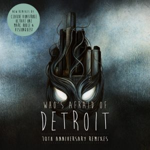 Claude Vonstroke - Who Is Afraid Of Detroit 10th Anniversary Remixes